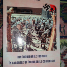 Istorie - Din inchisorile fasciste in lagarele si inchisorile comuniste- Augustin Visa
