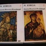 Carti Istoria bisericii - ISTORIA BISERICII ROMANESTI-VOL1=426 PG- VOL2=484 PG-N. IORGA-