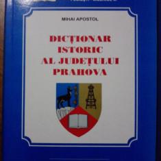 Carte Monografie - Dictionar istoric al judetului Prahova - Mihai Apostol / C20P