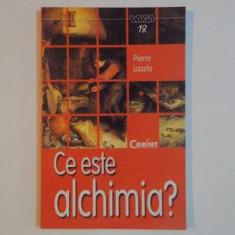 CE ESTE ALCHIMIA de PIERRE LASZLO 2004 - Carte Hobby Ezoterism